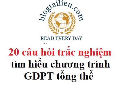 20 câu hỏi trắc nghiệm tìm hiểu chương trình GDPT tổng thể