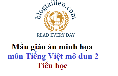 Mẫu giáo án minh họa môn Tiếng Việt mô đun 2 Tiểu học