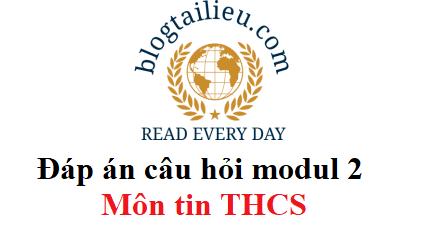 Đáp án câu hỏi modul 2 Môn tin THCS