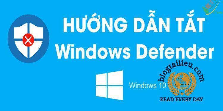 Cách tắt Windows Defender trên Windows 10 đơn giản nhất