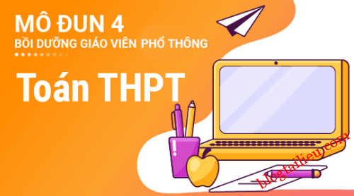 Đáp án trắc nghiệm cuối khóa modul 4 Toán THPT , Gợi ý, hướng dẫn câu hỏi trắc nghiệm cuối khóa module 4 Toán THPT, mô đun 4 môn Toán THPT, Toán THPT